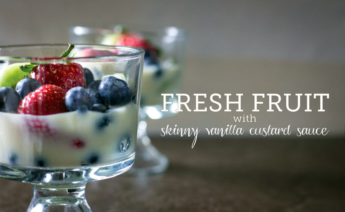 Treat of the Week: Fresh Fruit with Skinny Vanilla Custard Sauce