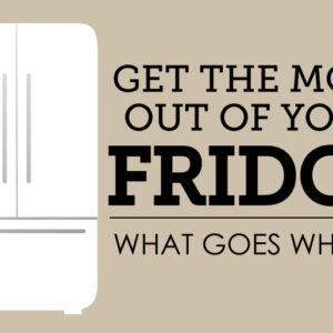 get the most out of your fridge
